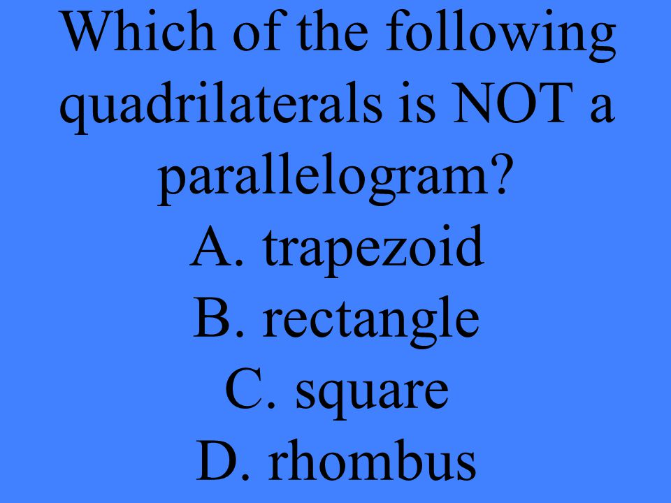 Which of the following quadrilaterals is NOT a parallelogram