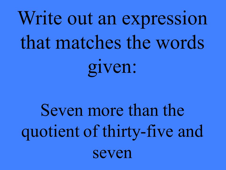 Write out an expression that matches the words given: