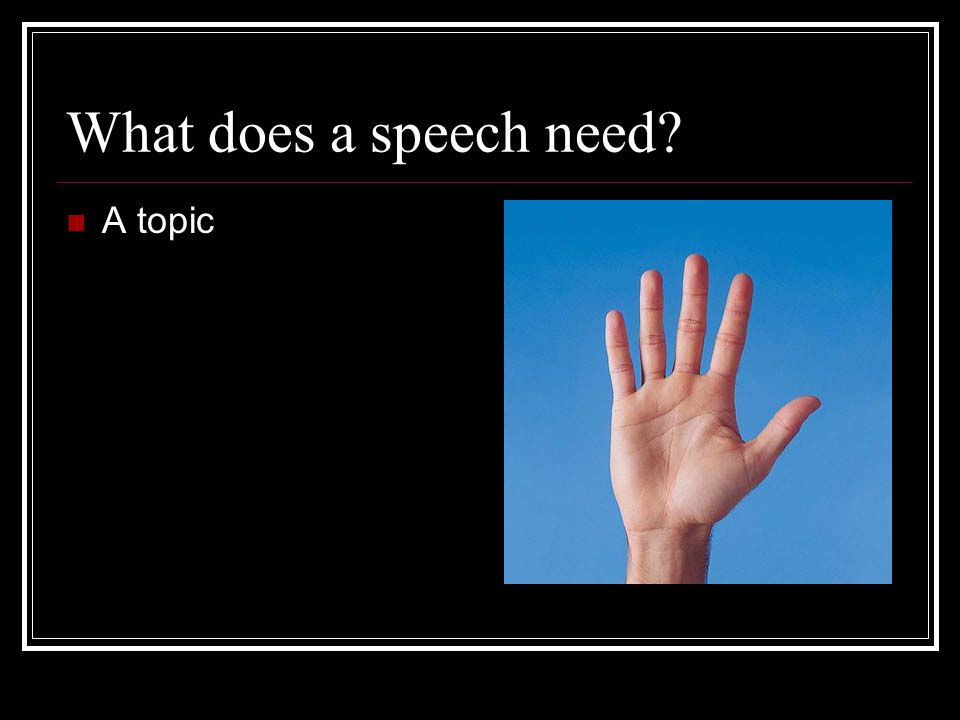 What does a speech need A topic