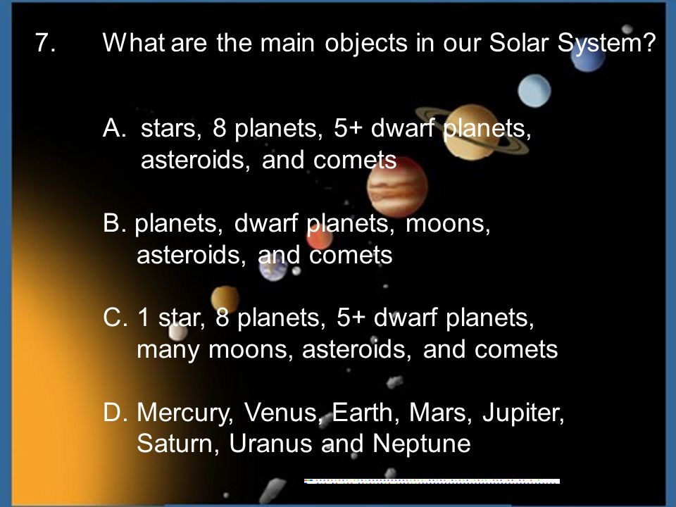 7. What are the main objects in our Solar System