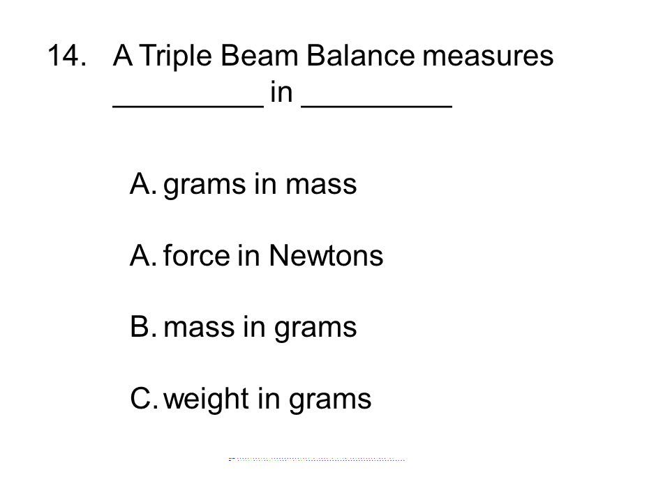 14. A Triple Beam Balance measures