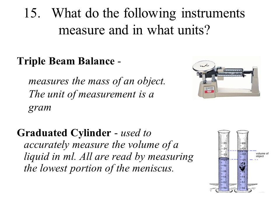 15. What do the following instruments measure and in what units