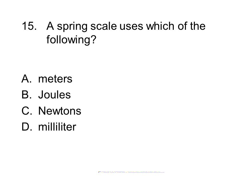 15. A spring scale uses which of the following
