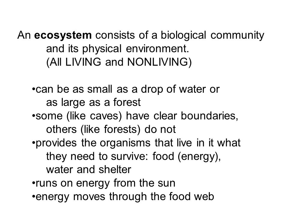 An ecosystem consists of a biological community