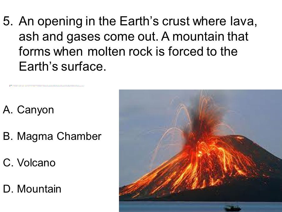 5. An opening in the Earth's crust where lava, ash and gases come out