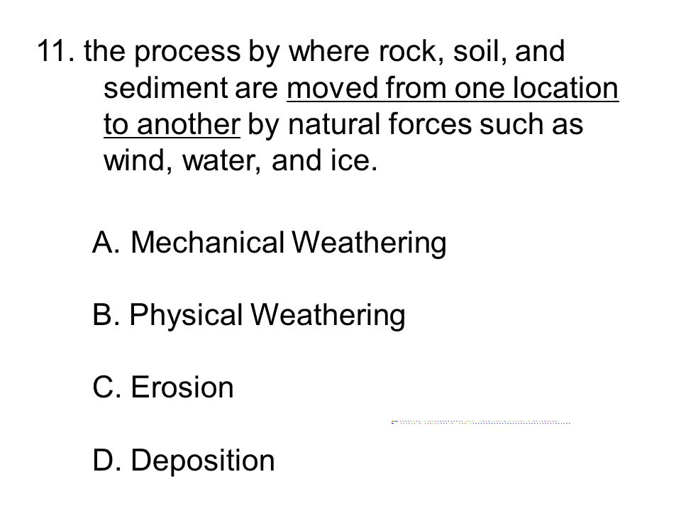 11. the process by where rock, soil, and
