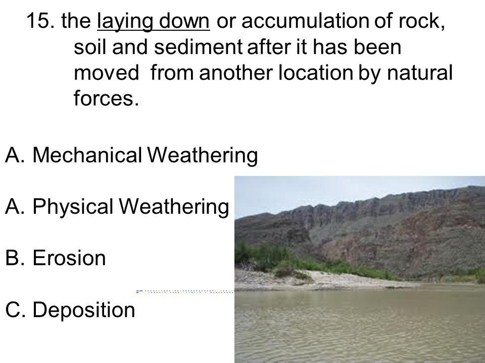 15. the laying down or accumulation of rock,