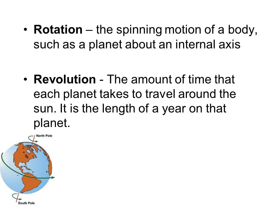 Rotation – the spinning motion of a body, such as a planet about an internal axis