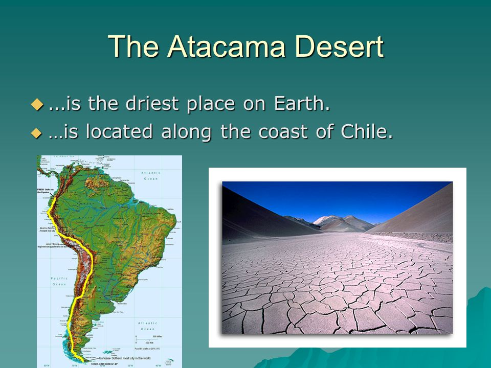The Atacama Desert …is the driest place on Earth.