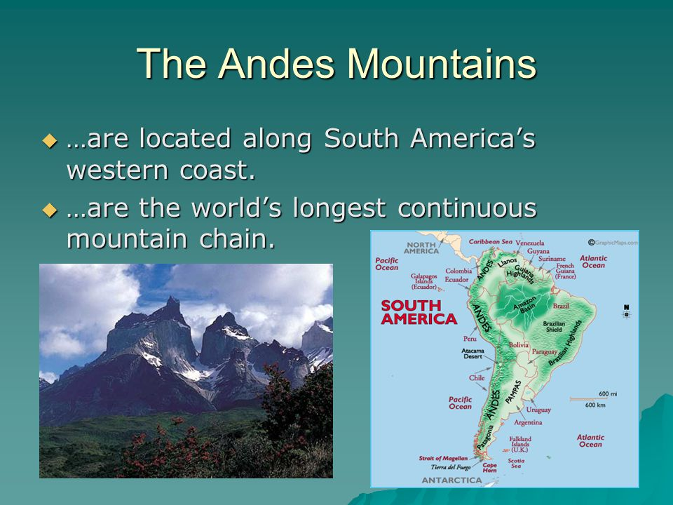 The Andes Mountains …are located along South America's western coast.