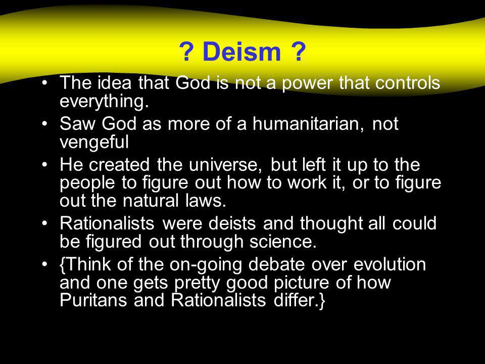 Deism The idea that God is not a power that controls everything.