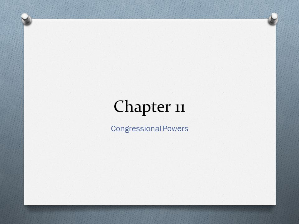 Chapter 11 Congressional Powers
