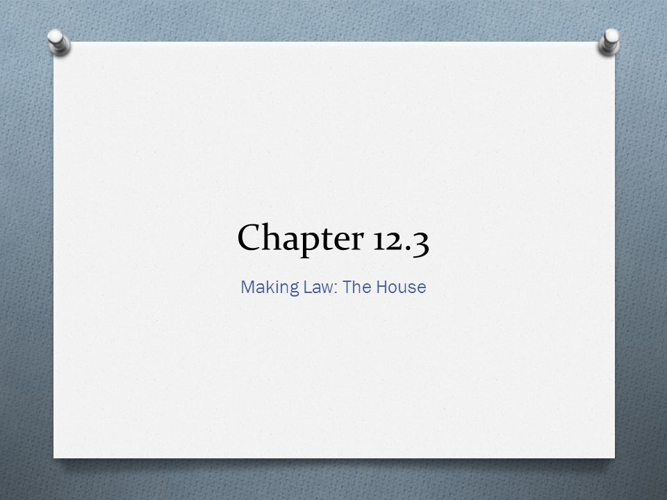 Chapter 12.3 Making Law: The House