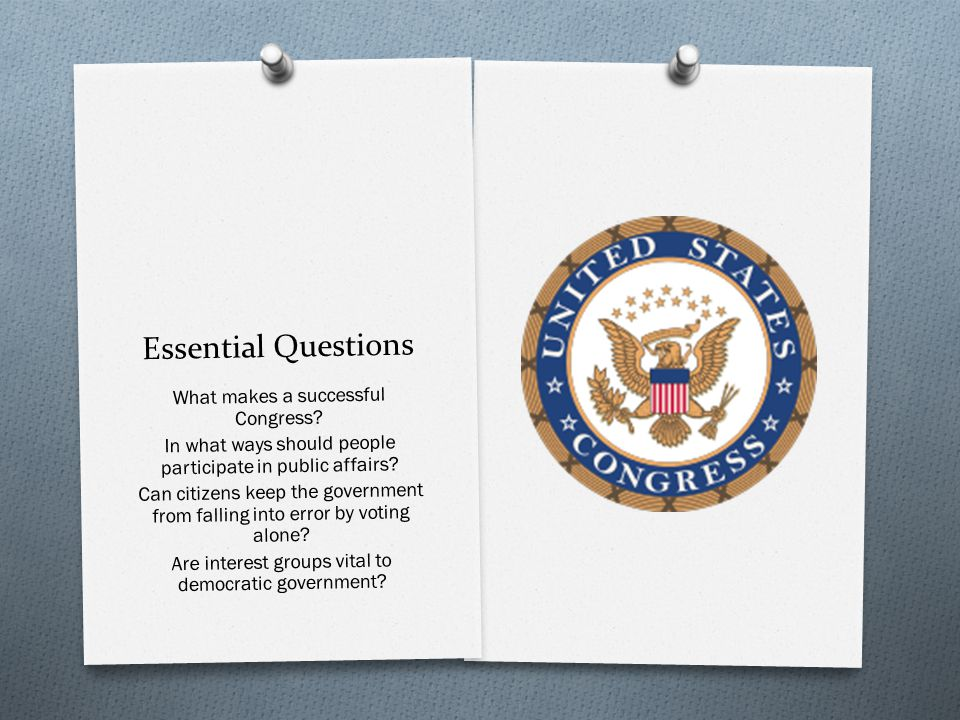 Essential Questions What makes a successful Congress