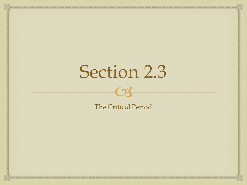 Section 2.3 The Critical Period