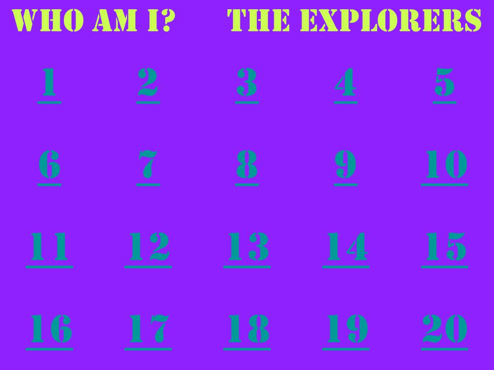 Who AM I The Explorers 1 2 3 4 5 6 7 8 9 10 11 12 13 14 15 16 17 18 19 20