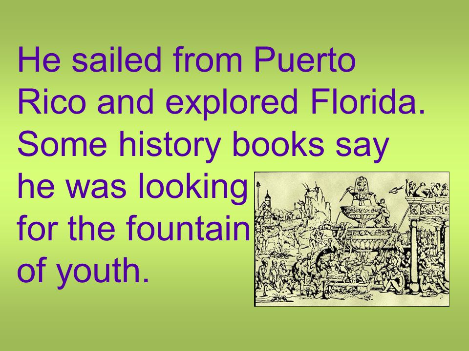 He sailed from Puerto Rico and explored Florida