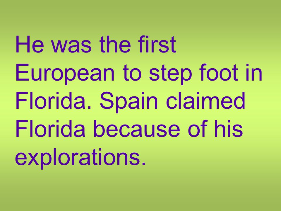 He was the first European to step foot in Florida