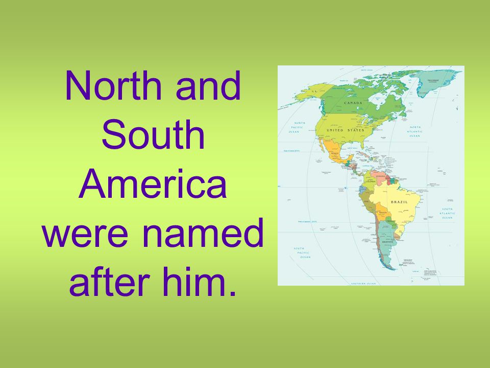 North and South America were named after him.