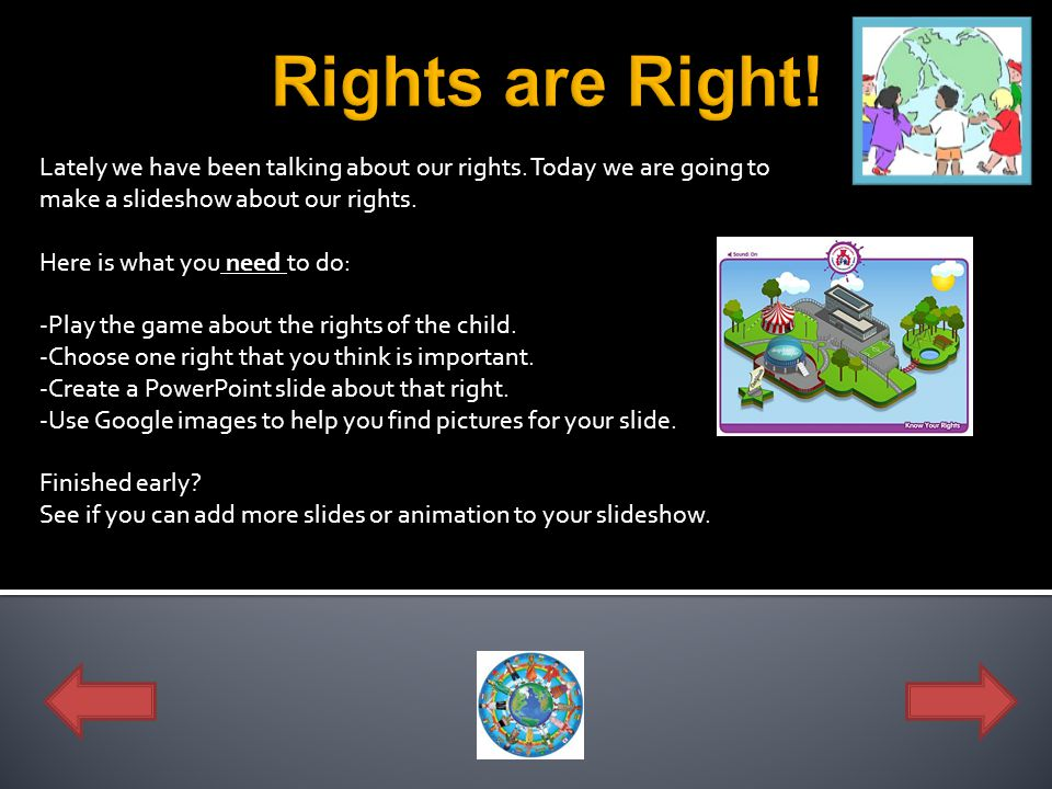 Rights are Right! Lately we have been talking about our rights. Today we are going to make a slideshow about our rights.