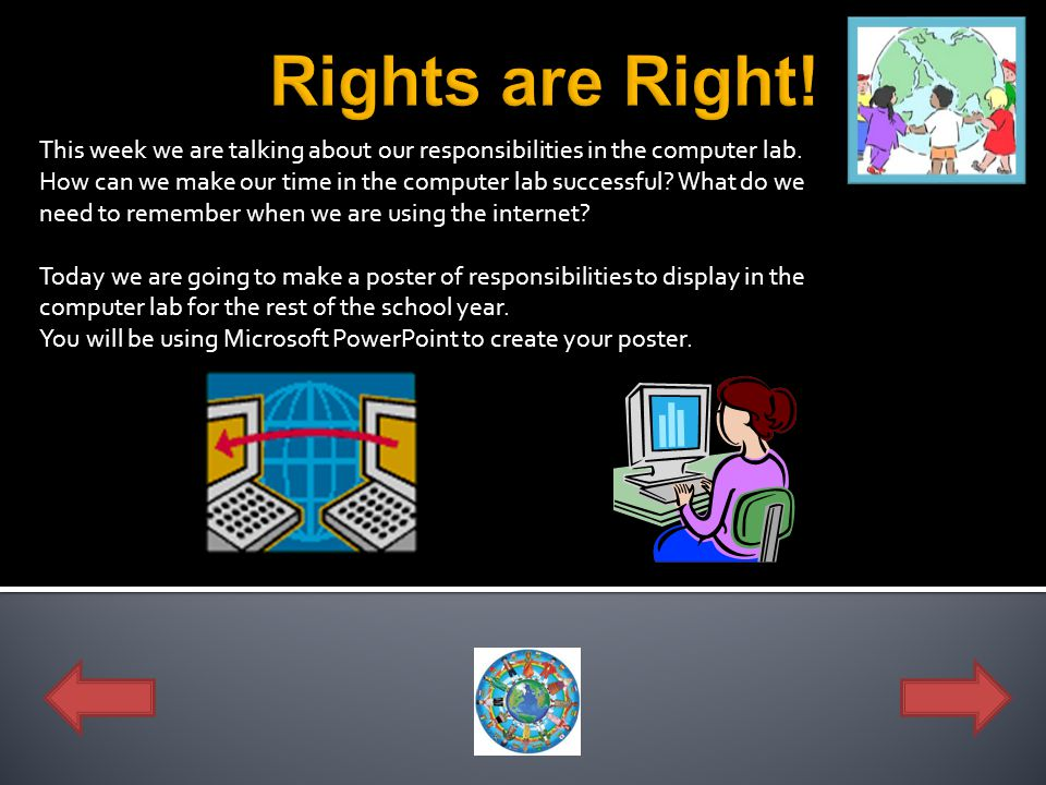 Rights are Right! This week we are talking about our responsibilities in the computer lab.