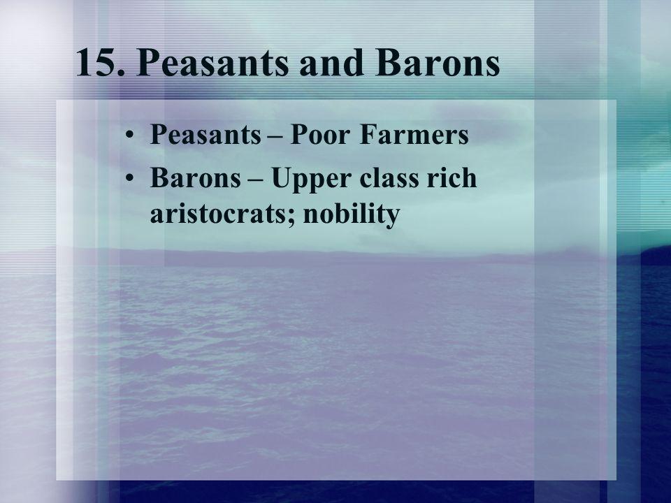 15. Peasants and Barons Peasants – Poor Farmers