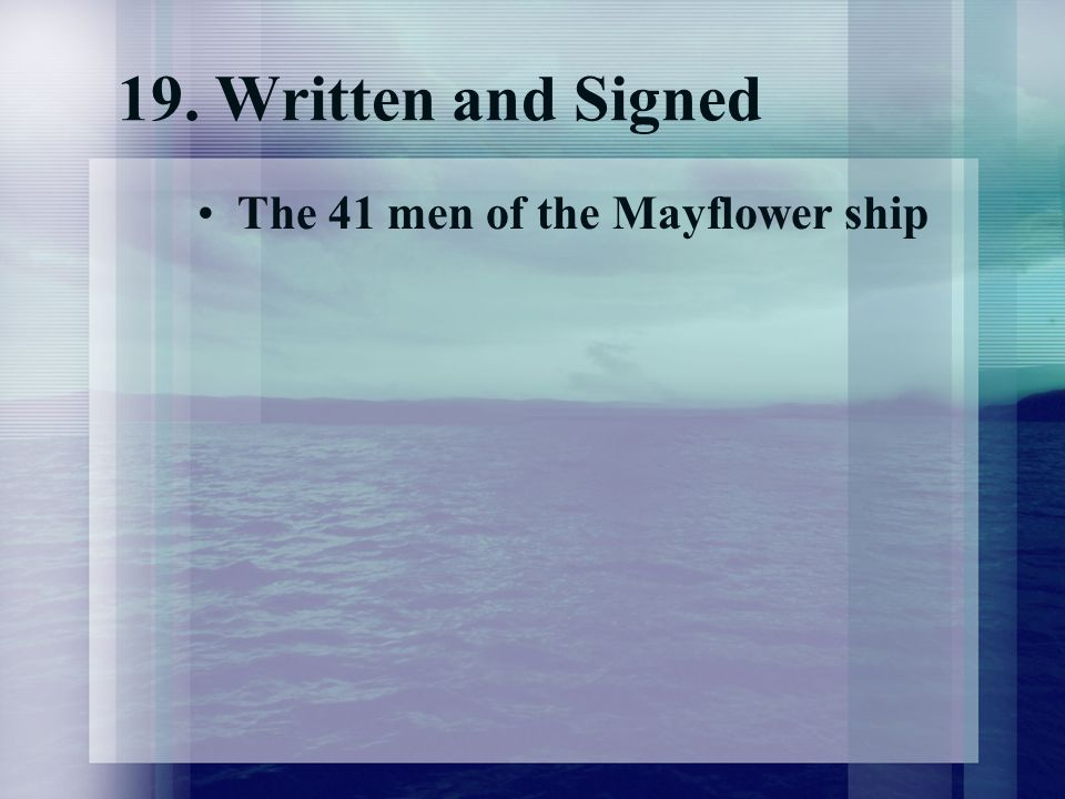 19. Written and Signed The 41 men of the Mayflower ship