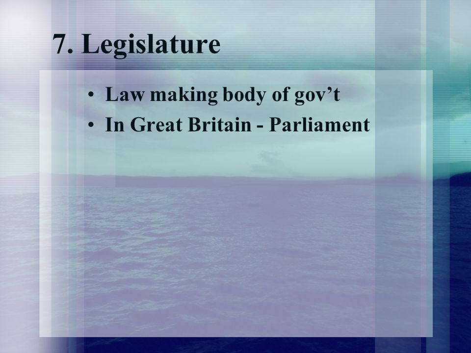 7. Legislature Law making body of gov't In Great Britain - Parliament