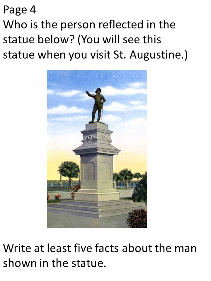 Page 4 Who is the person reflected in the statue below (You will see this. statue when you visit St. Augustine.)