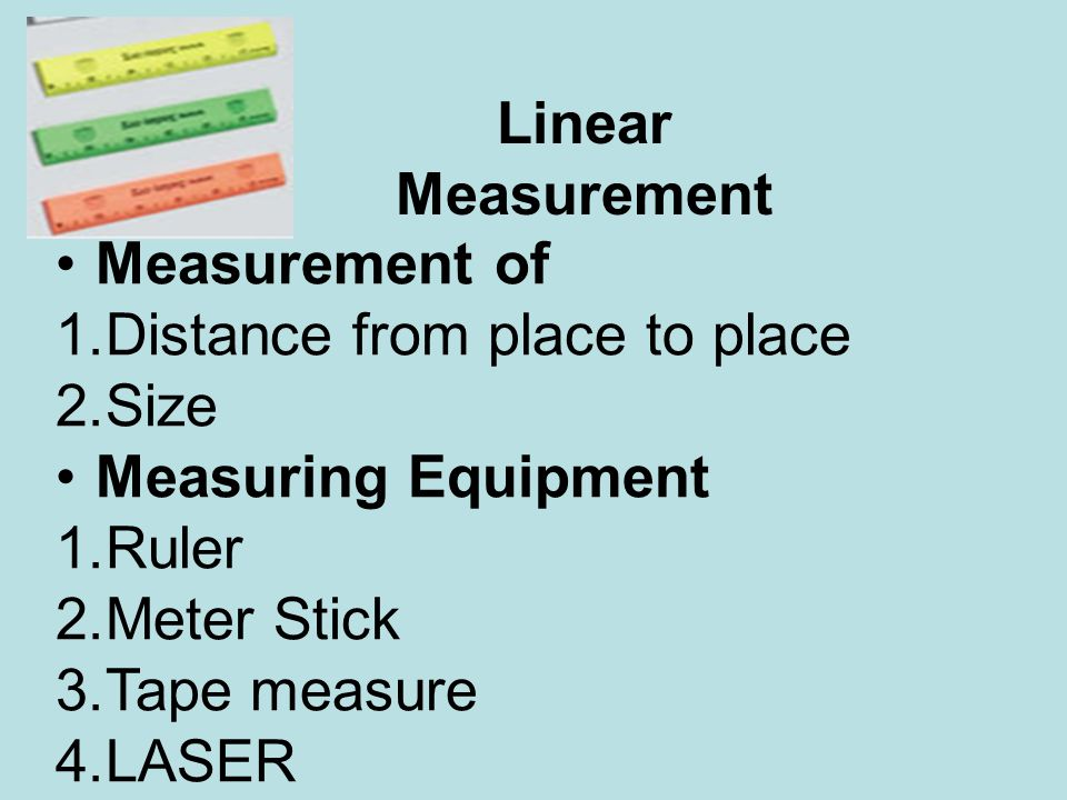Linear Measurement Measurement of. Distance from place to place. Size. Measuring Equipment. Ruler.