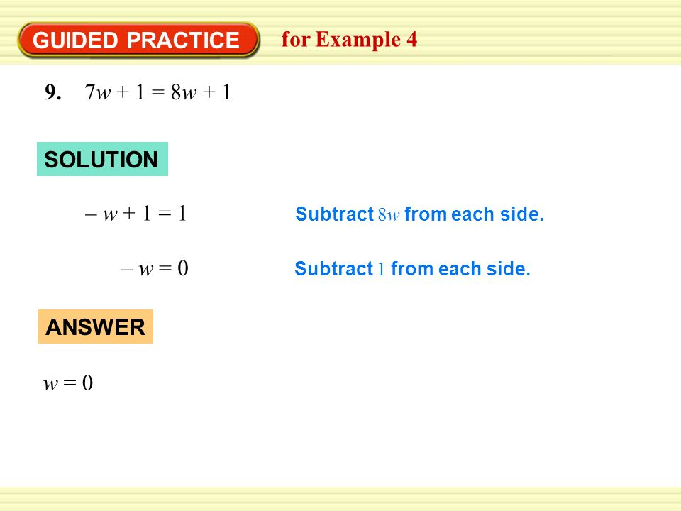 GUIDED PRACTICE for Example 4 9. 7w + 1 = 8w + 1 SOLUTION – w + 1 = 1