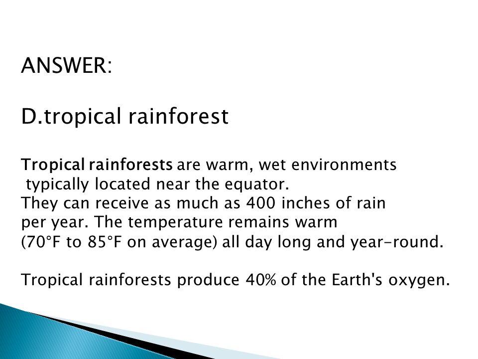 ANSWER: D.tropical rainforest