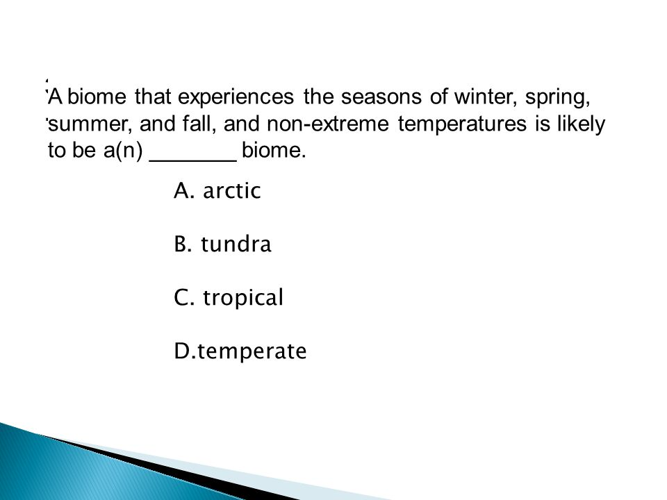 3. A biome that experiences the seasons of winter, spring, summer, and fall, and non-extreme temperatures is likely to be a(n) _______ biome.