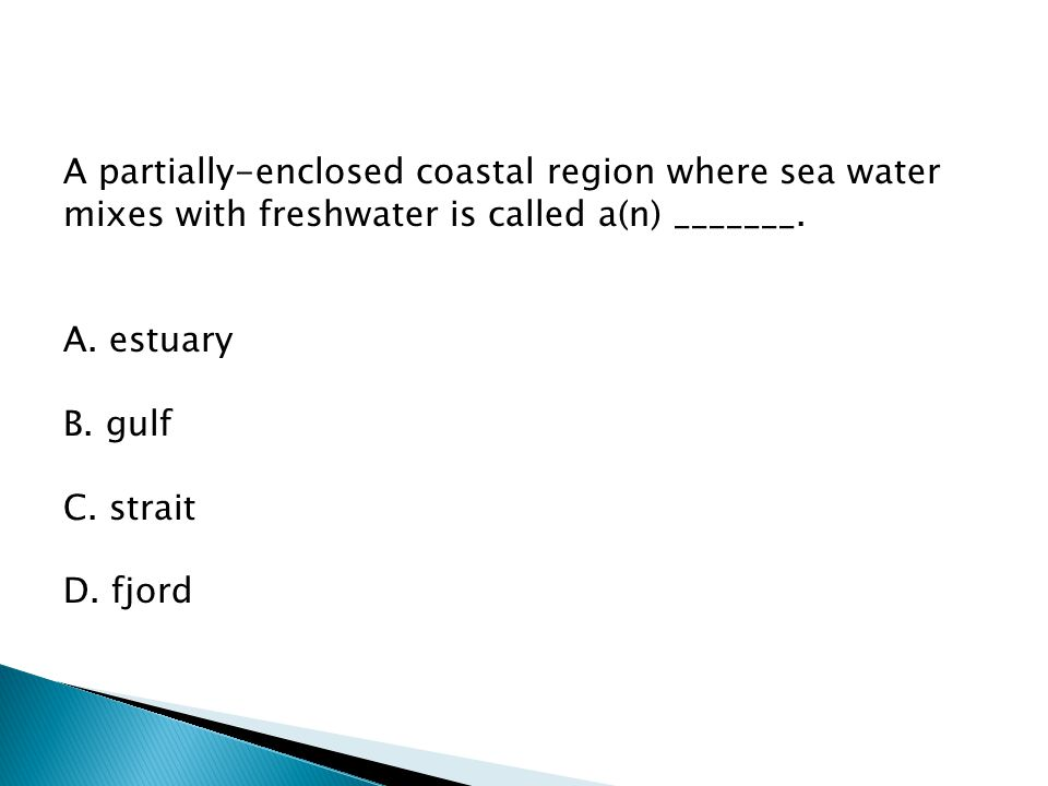 A partially-enclosed coastal region where sea water mixes with freshwater is called a(n) _______.