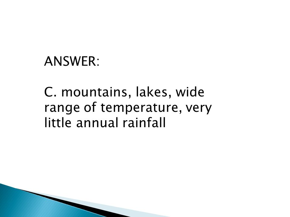 ANSWER: C. mountains, lakes, wide range of temperature, very little annual rainfall