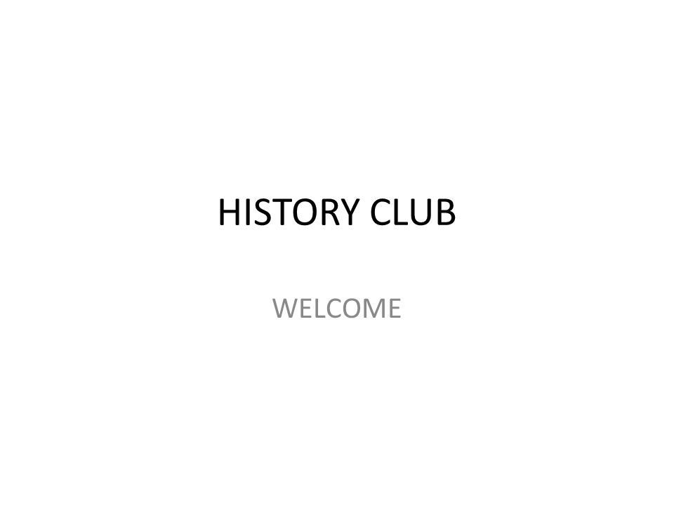 HISTORY CLUB WELCOME