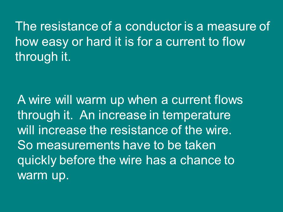 The resistance of a conductor is a measure of how easy or hard it is for a current to flow through it.