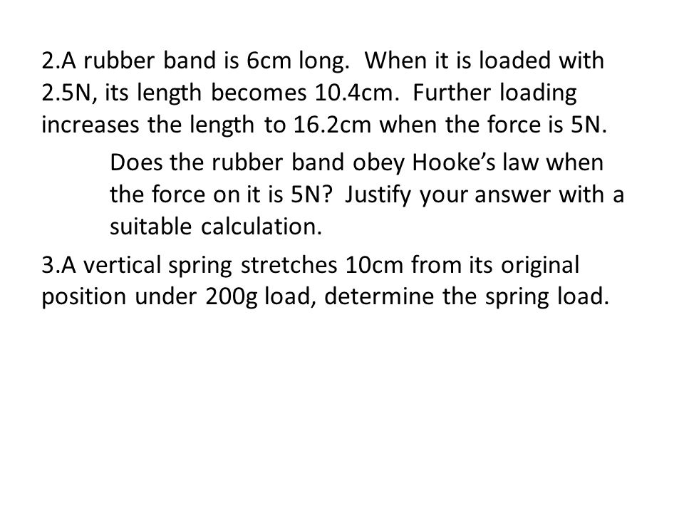 2. A rubber band is 6cm long. When it is loaded with 2