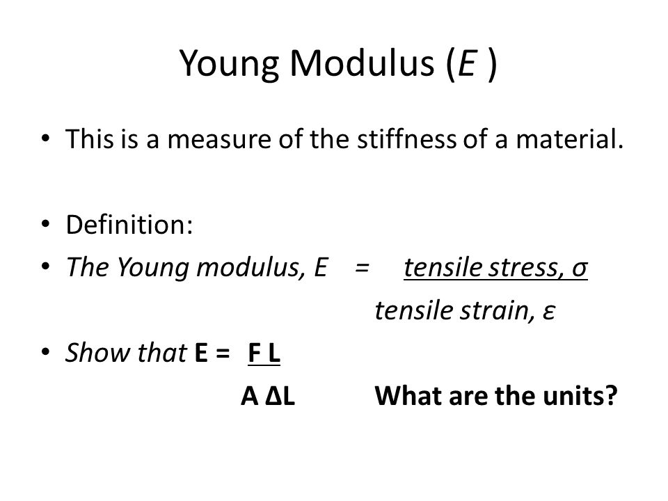 Young Modulus (E ) This is a measure of the stiffness of a material.