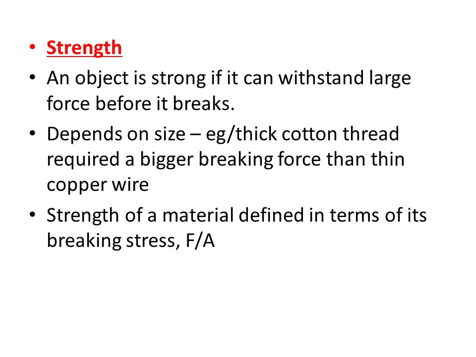 Strength An object is strong if it can withstand large force before it breaks.