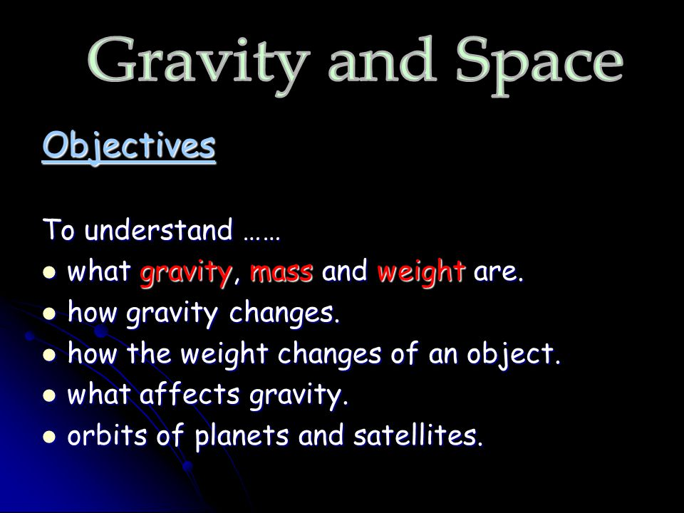 Gravity and Space Objectives To understand ……
