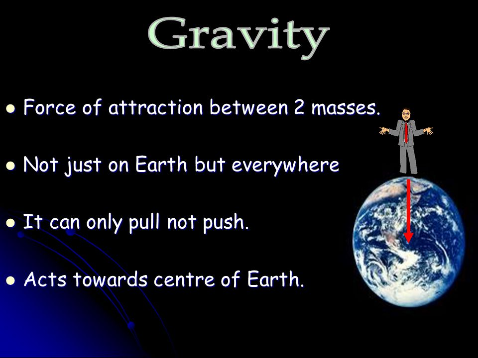 Gravity Force of attraction between 2 masses.