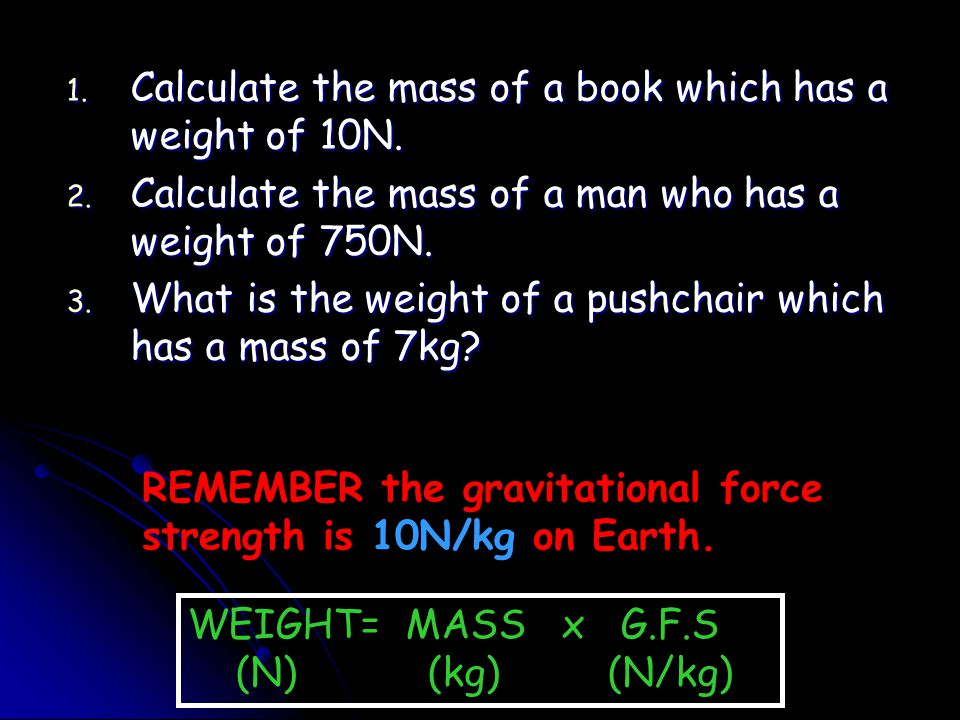 Calculate the mass of a book which has a weight of 10N.