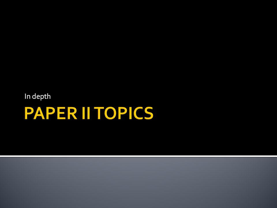 In depth PAPER II TOPICS