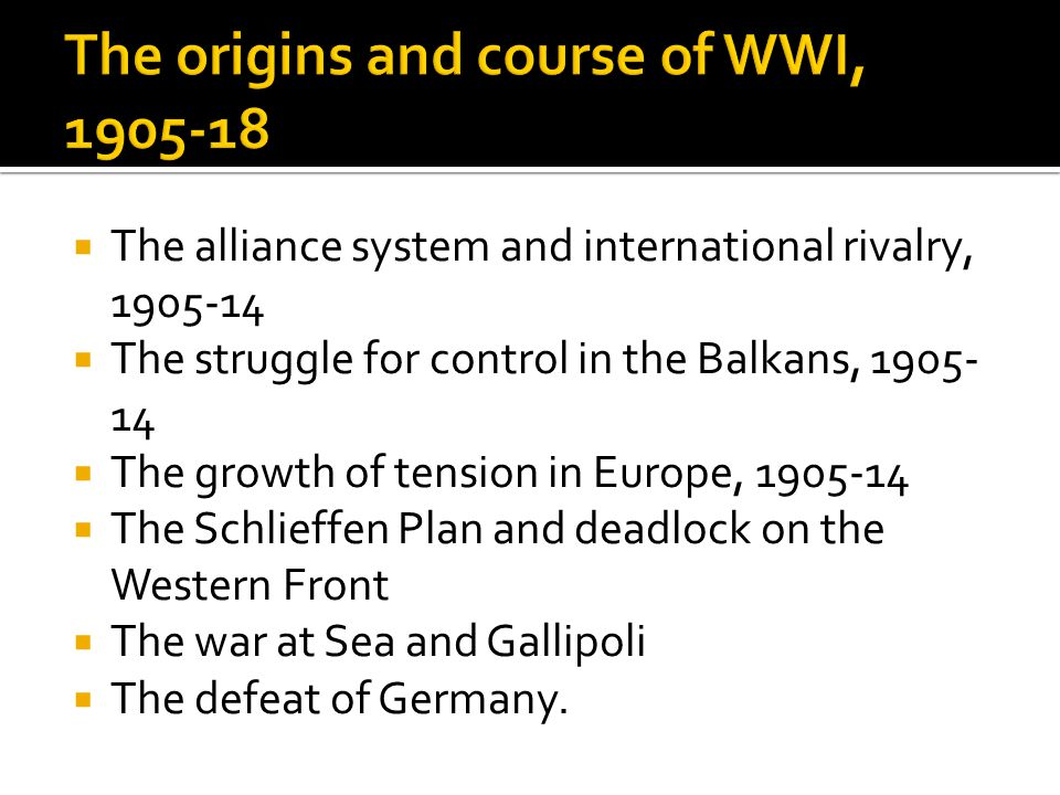 The origins and course of WWI, 1905-18