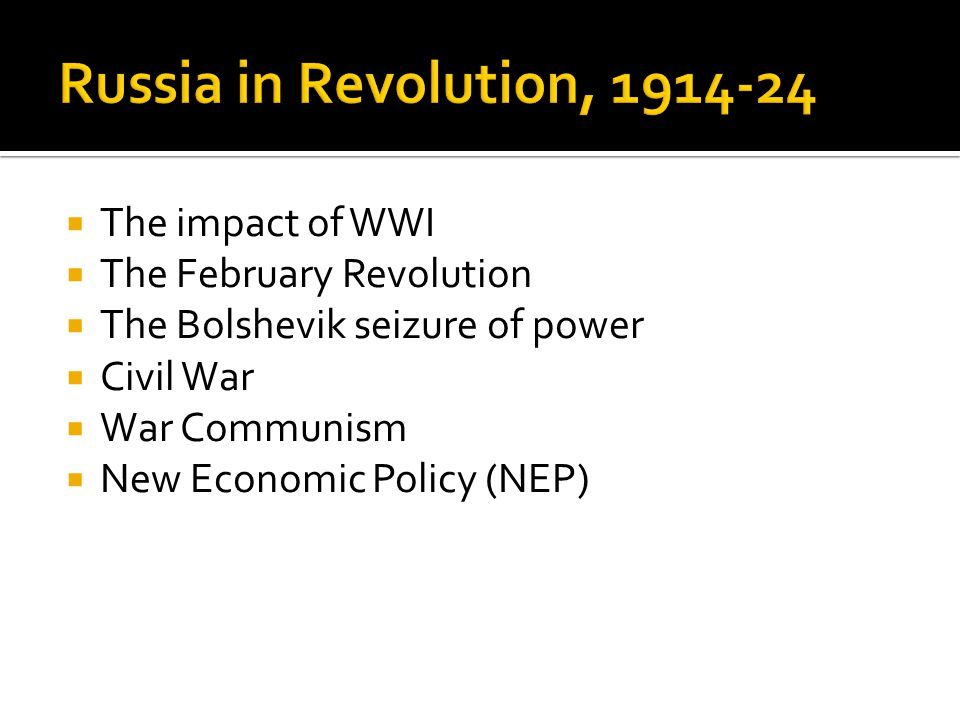 Russia in Revolution, 1914-24 The impact of WWI