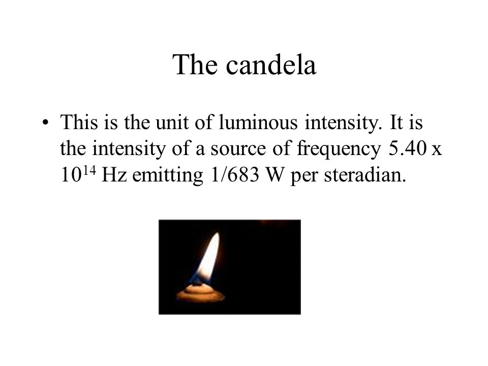 The candela This is the unit of luminous intensity.