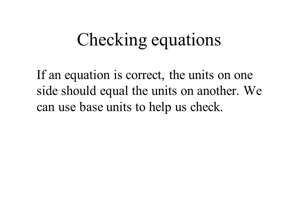 Checking equations If an equation is correct, the units on one side should equal the units on another.