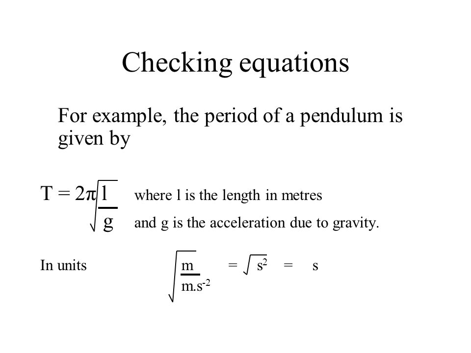 Checking equations For example, the period of a pendulum is given by