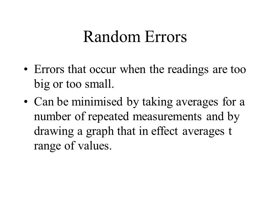 Random Errors Errors that occur when the readings are too big or too small.